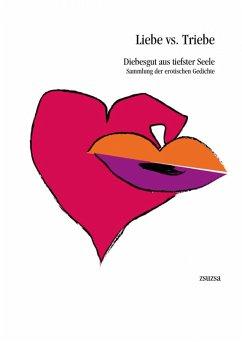 Liebe vs. Triebe - Diebesgut aus tiefster Seele (eBook, ePUB) - Zsuzsa