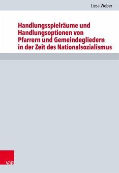Handlungsspielräume und Handlungsoptionen von Pfarrern und Gemeindegliedern in der Zeit des Nationalsozialismus (eBook, PDF) - Weber, Liesa