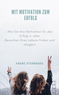 Mit Motivation zum Erfolg (eBook, ePUB) - Sternberg, Andre