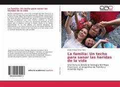 La familia: Un techo para sanar las heridas de la vida - Pérez Nieto, Jorge Enrique