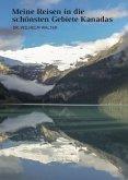 Meine Reisen in die schönesten Gebiete Kanadas
