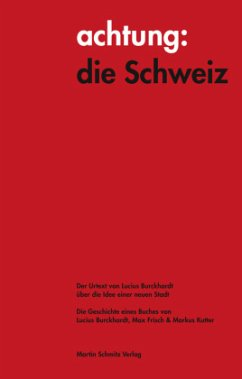 achtung: die Schweiz - Der Urtext von Lucius Burckhardt über die Idee einer neuen Stadt - Burckhardt, Lucius