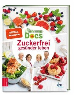 Die Ernährungs-Docs - Zuckerfrei gesünder leben - Riedl, Matthias; Fleck, Anne; Klasen, Jörn; Schäfer, Silja