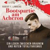 Bootspartie am Acheron - Ein Leben zwischen braunem und rotem Totalitarismus (Ungekürzt) (MP3-Download)