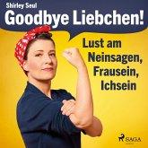 Goodbye Liebchen! - Lust am Neinsagen, Frausein, Ichsein (Ungekürzt) (MP3-Download)