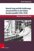 Beiträge zur Geschichte der Universität Mainz. Neue Folge / Konrad Lang und die Ernährungswissenschaften in der frühen Bundesrepublik (1945-1970)