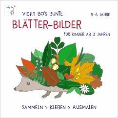 Bunte Blätter-Bilder für Kinder ab 3 Jahren. Sammeln, kleben, ausmalen - Bo, Vicky