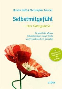 Selbstmitgefühl - Das Übungsbuch - Neff, Kristin;Germer, Christopher