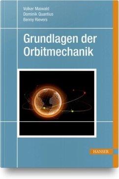 Grundlagen der Orbitmechanik - Maiwald, Volker; Quantius, Dominik; Rievers, Benny