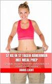 17 kg in 17 Tagen abnehmen mit Meal Prep (eBook, ePUB)