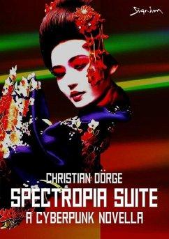 SPECTROPIA SUITE - A CYBERPUNK NOVELLA (eBook, ePUB) - Dörge, Christian