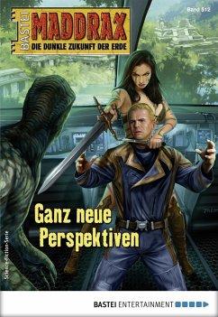Ganz neue Perspektiven / Maddrax Bd.512 (eBook, ePUB) - Hill, Ian Rolf