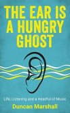 The Ear Is A Hungry Ghost (eBook, ePUB)