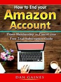 How to End your Amazon Account Prime Membership or Cancel your Free Trial Subscription Guide (eBook, ePUB)