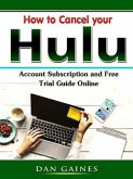 How to Cancel your Hulu Account Subscription and Free Trial Guide Online (eBook, ePUB)