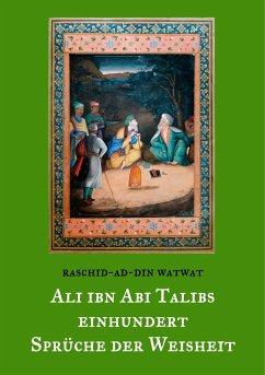 Des rechtgeleiteten Kalifen Ali ibn Abi Talib einhundert Sprüche der Weisheit - Watwat, Raschid-ad-Din