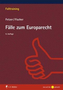 Fälle zum Europarecht - Fetzer, Thomas; Fischer, Kristian