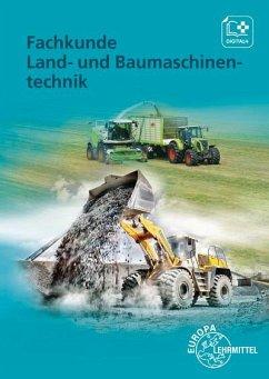 Fachkunde Land- und Baumaschinentechnik - Fehr, Andreas;Fleischlin, Stefan;Friese-Tapmeyer, Joachim