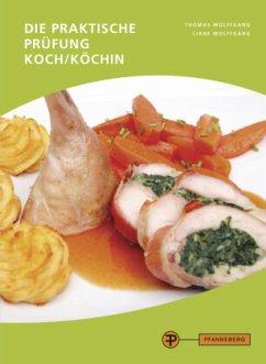 Die praktische Prüfung - Koch/Köchin - Wolffgang, Thomas; Wolffgang, Liane