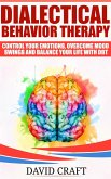 Dialectical Behavior Therapy: Control Your Emotions, Overcome Mood Swings And Balance Your Life With DBT (eBook, ePUB)