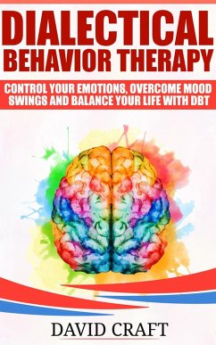 Dialectical Behavior Therapy: Control Your Emotions, Overcome Mood Swings And Balance Your Life With DBT (eBook, ePUB) - Craft, David