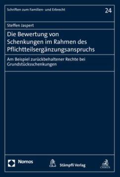 Die Bewertung von Schenkungen im Rahmen des Pflichtteilsergänzungsanspruchs - Jaspert, Steffen
