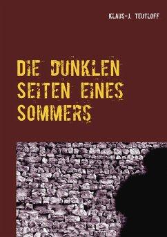 Die dunklen Seiten eines Sommers - Teutloff, Klaus-J.
