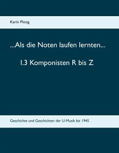 ...Als die Noten laufen lernten... 1.3 Komponisten R bis Z (eBook, ePUB)