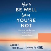 How to Be Well When You're Not - Practices and Recipes to Maximize Health in Illness (Unabridged) (MP3-Download)