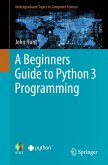 A Beginners Guide to Python 3 Programming (eBook, PDF)