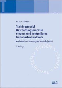 Beschaffungsprozesse steuern und kontrollieren / Trainingsmodule für Industriekaufleute, Kaufmännische Steuerung und Kontrolle 2 - Strasser, Alexander; Clemenz, Gerhard