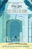 This Could Be Home : Raffles Hotel and the City of Tomorrow (eBook, ePUB)