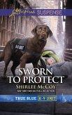 Sworn To Protect (Mills & Boon Love Inspired Suspense) (True Blue K-9 Unit, Book 9) (eBook, ePUB)