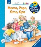 Mama, Papa, Oma, Opa / Wieso? Weshalb? Warum? Junior Bd.39