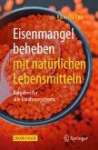 Eisenmangel beheben mit natürlichen Lebensmitteln (eBook, PDF)