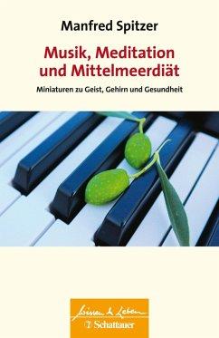 Musik, Meditation und Mittelmeerdiät (eBook, PDF) - Spitzer, Manfred