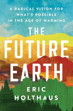 The Future Earth (eBook, ePUB) - Holthaus, Eric