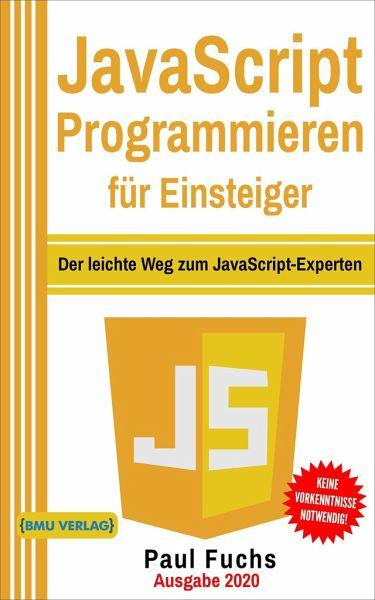 JavaScript Programmieren für Einsteiger von Paul Fuchs