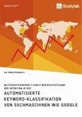Automatisierte Keyword-Klassifikation von Suchmaschinen wie Google. Nutzerzufriedenheit durch Berücksichtigung der Intention im SEO