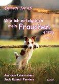 Wie ich erfolgreich mein Frauchen erzog - Maxi 2.0 - Aus dem Leben eines Jack Russell Terriers (eBook, ePUB)