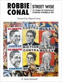 Robbie Conal: Streetwise: 35 Years of Politically Charged Guerrilla Art
