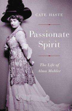 Passionate Spirit: The Life of Alma Mahler - Haste, Cate