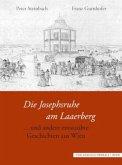 Die Josephsruhe am Laaerberg und andere entstaubte Geschichten