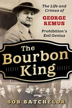 The Bourbon King: The Life and Crimes of George Remus, Prohibition's Evil Genius - Batchelor, Bob