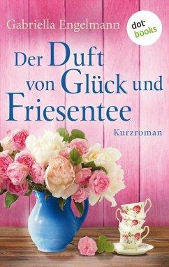 Der Duft von Glück und Friesentee - Glücksglitzern: Vierter Roman (eBook, ePUB)
