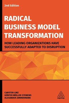 Radical Business Model Transformation - Linz, Carsten;Müller-Stewens, Günter;Zimmermann, Alexander