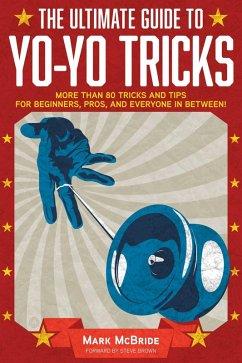 The Ultimate Guide to Yo-Yo Tricks (eBook, ePUB) - McBride, Mark