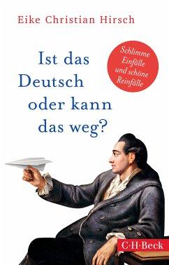Ist das Deutsch oder kann das weg? (eBook, ePUB) - Hirsch, Eike Christian