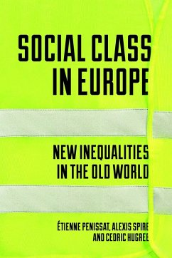 Social Class in Europe: New Inequalities in the Old World - Hugrée, Cédric; Penissat, Étienne; Spire, Alexis