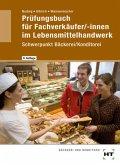 Prüfungsbuch für Fachverkäufer/-innen im Lebensmittelhandwerk Schwerpunkt Bäckerei/Konditorei